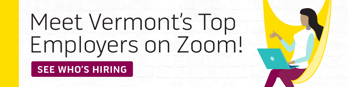 Meet Vermont's Top Employers on Zoom! See Who's Hiring >>